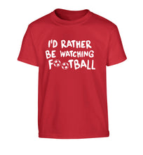 I'd rather be watching football Children's red Tshirt 12-14 Years