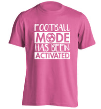 Football mode has been activated adults unisexpink Tshirt 2XL