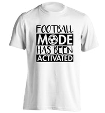 Football mode has been activated adults unisexwhite Tshirt 2XL