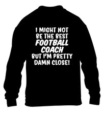I might not be the best football coach but I'm pretty close! children's black sweater 12-14 Years