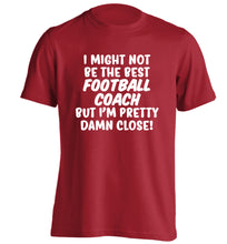 I might not be the best football coach but I'm pretty close! adults unisexred Tshirt 2XL