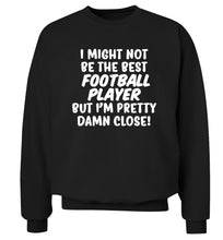 I might not be the best football player but I'm pretty close! Adult's unisexblack Sweater 2XL