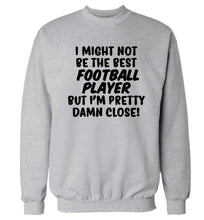 I might not be the best football player but I'm pretty close! Adult's unisexgrey Sweater 2XL
