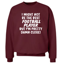 I might not be the best football player but I'm pretty close! Adult's unisexmaroon Sweater 2XL