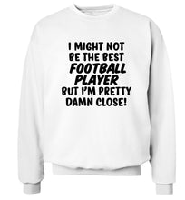 I might not be the best football player but I'm pretty close! Adult's unisexwhite Sweater 2XL