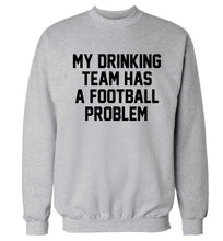 My drinking team has a football problem! Adult's unisexgrey Sweater 2XL
