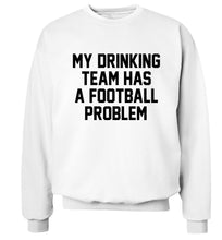 My drinking team has a football problem! Adult's unisexwhite Sweater 2XL