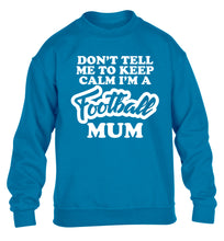 Don't tell me to keep calm I'm a football mum children's blue sweater 12-14 Years