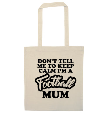 Don't tell me to keep calm I'm a football mum natural tote bag