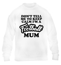 Don't tell me to keep calm I'm a football mum children's white sweater 12-14 Years