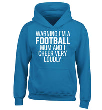 Warning I'm a football mum and I cheer very loudly children's blue hoodie 12-14 Years