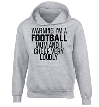 Warning I'm a football mum and I cheer very loudly children's grey hoodie 12-14 Years