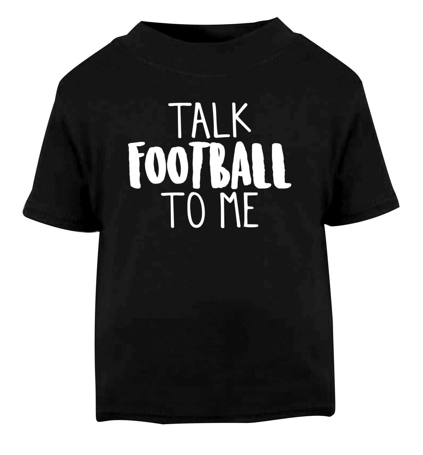 Talk football to me Black Baby Toddler Tshirt 2 years