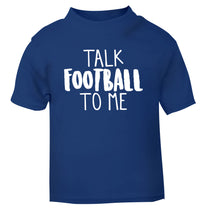 Talk football to me blue Baby Toddler Tshirt 2 Years