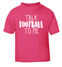 Talk football to me pink Baby Toddler Tshirt 2 Years