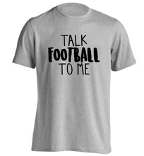 Talk football to me adults unisexgrey Tshirt 2XL