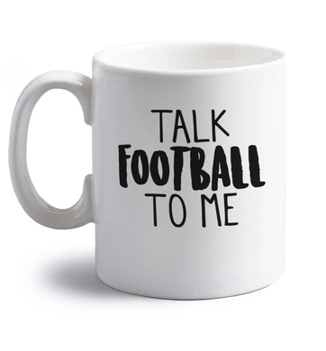 Talk football to me right handed white ceramic mug