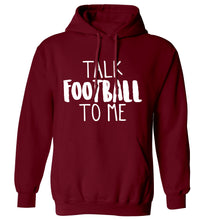 Talk football to me adults unisexmaroon hoodie 2XL