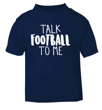 Talk football to me navy Baby Toddler Tshirt 2 Years