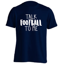 Talk football to me adults unisexnavy Tshirt 2XL