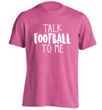 Talk football to me adults unisexpink Tshirt 2XL