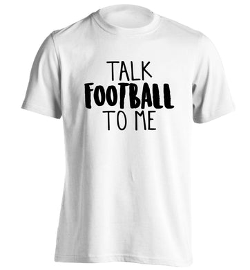 Talk football to me adults unisexwhite Tshirt 2XL