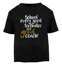 Behind every good footballer is a great coach! Black Baby Toddler Tshirt 2 years