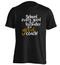 Behind every good footballer is a great coach! adults unisexblack Tshirt 2XL