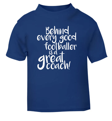 Behind every good footballer is a great coach! blue Baby Toddler Tshirt 2 Years