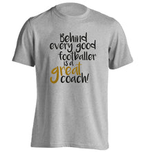 Behind every good footballer is a great coach! adults unisexgrey Tshirt 2XL