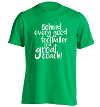 Behind every good footballer is a great coach! adults unisexgreen Tshirt 2XL