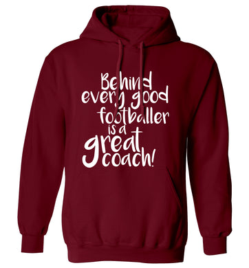 Behind every good footballer is a great coach! adults unisexmaroon hoodie 2XL