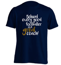 Behind every good footballer is a great coach! adults unisexnavy Tshirt 2XL