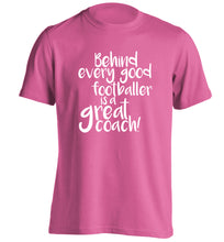 Behind every good footballer is a great coach! adults unisexpink Tshirt 2XL