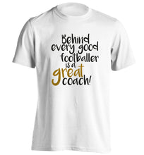 Behind every good footballer is a great coach! adults unisexwhite Tshirt 2XL