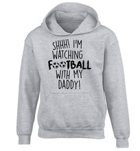 Shhh I'm watching football with my daddy children's grey hoodie 12-14 Years