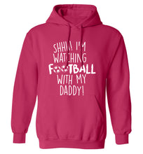Shhh I'm watching football with my daddy adults unisexpink hoodie 2XL