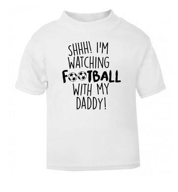 Shhh I'm watching football with my daddy white Baby Toddler Tshirt 2 Years
