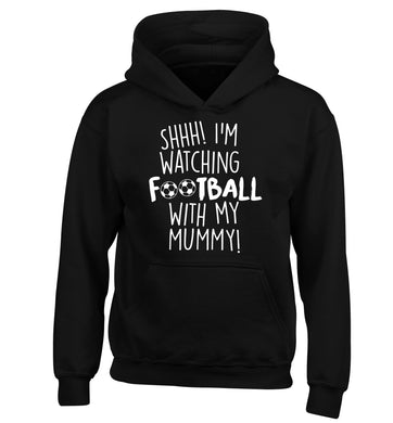 Shhh I'm watching football with my mummy children's black hoodie 12-14 Years
