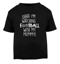 Shhh I'm watching football with my mummy Black Baby Toddler Tshirt 2 years