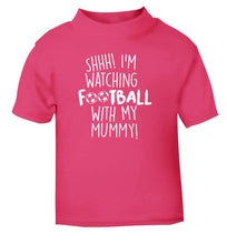 Shhh I'm watching football with my mummy pink Baby Toddler Tshirt 2 Years
