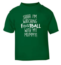 Shhh I'm watching football with my mummy green Baby Toddler Tshirt 2 Years
