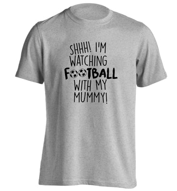 Shhh I'm watching football with my mummy adults unisexgrey Tshirt 2XL