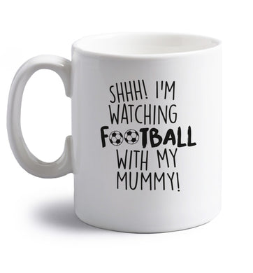 Shhh I'm watching football with my mummy right handed white ceramic mug