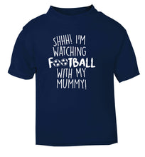 Shhh I'm watching football with my mummy navy Baby Toddler Tshirt 2 Years