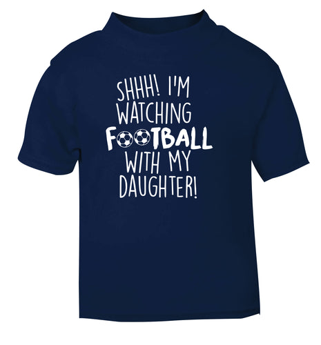 Shhh I'm watching football with my daughter navy Baby Toddler Tshirt 2 Years