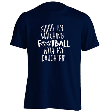 Shhh I'm watching football with my daughter adults unisexnavy Tshirt 2XL