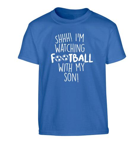 Shhh I'm watching football with my son Children's blue Tshirt 12-14 Years