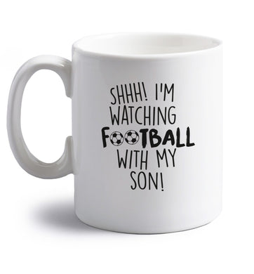 Shhh I'm watching football with my son right handed white ceramic mug