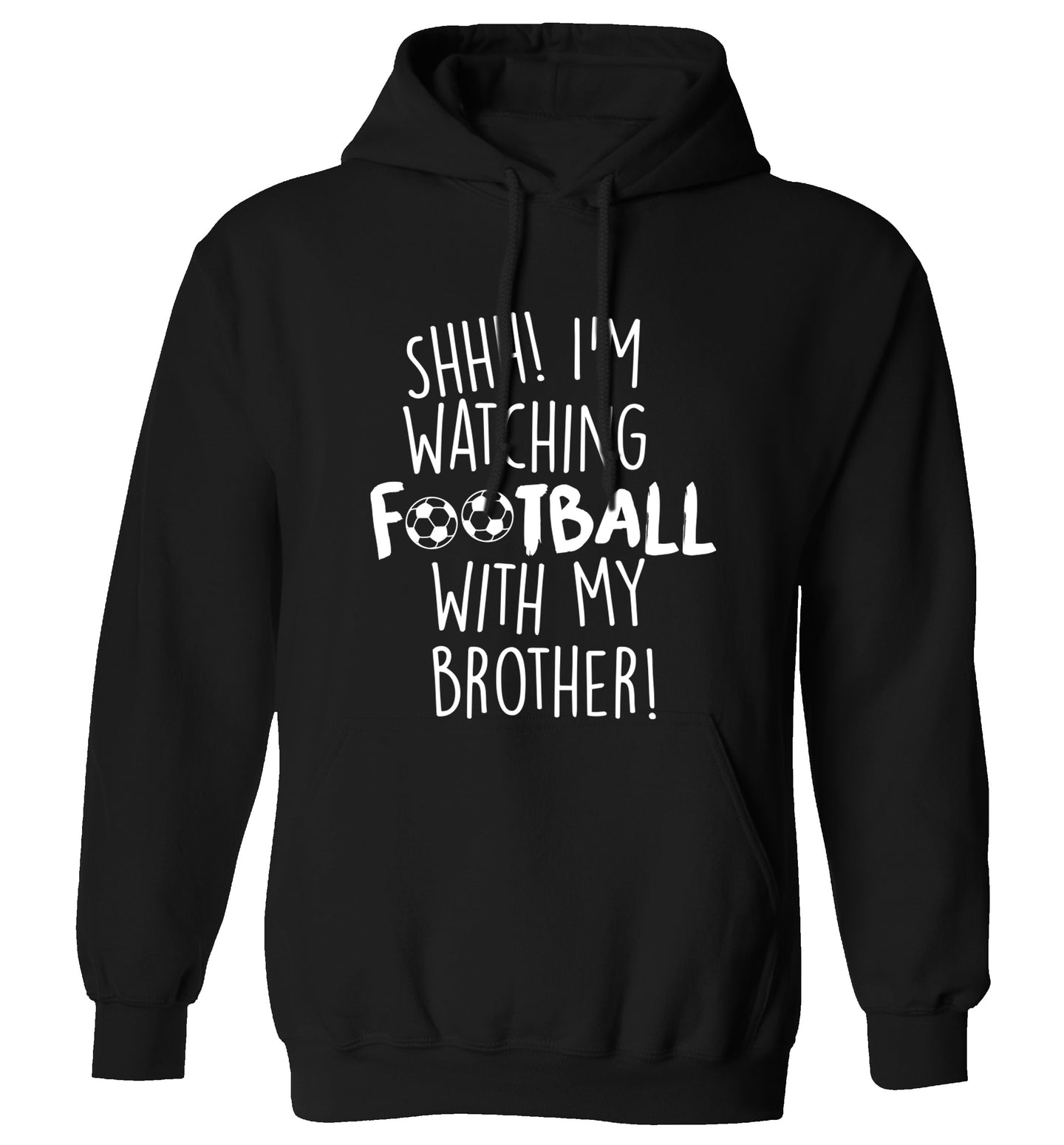 Shhh I'm watching football with my brother adults unisexblack hoodie 2XL